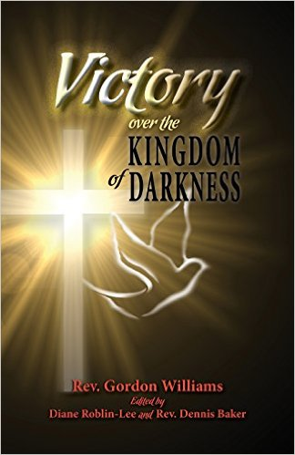 Victory over the kingdom of darkness Rev Gordon Williams